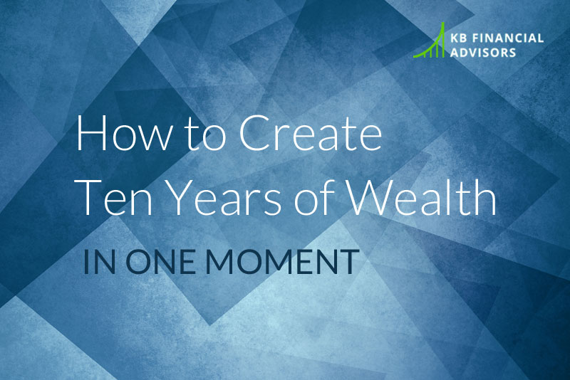How to Create Ten Years of Wealth in One Moment