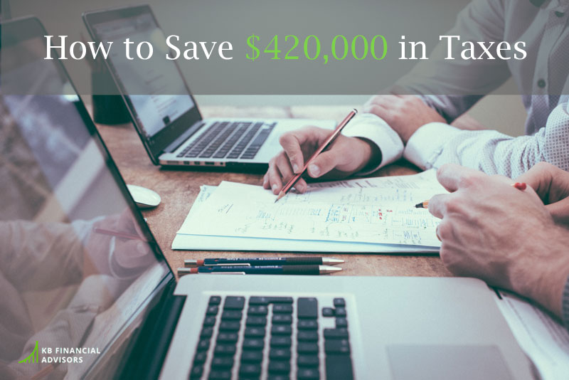 How to Save $420,000 in Taxes